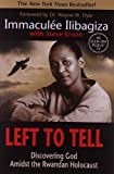 Left to Tell: Discovering God Amidst the Rwandan Holocaust by Immaculee Ilibagiza, Steve Erwin published by Hay House (2007)