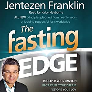 The Fasting Edge: Recover Your Passion. Reclaim Your Purpose. Restore Your Joy. | [Jentezen Franklin]