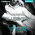 Up to Me: The Bad Boys, Book 2 Audiobook by M. Leighton Narrated by Kate Rudd, Benjamin L. Darcie