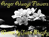Anger Always Flowers