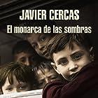 El monarca de las sombras [The Monarch of the Shadows] Audiobook by Javier Cercas Narrated by Raúl Llorens, Javier Cercas