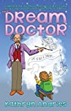 img - for The Dream Doctor: A Lighthearted Journey to Help the Children in Your Life Discover Dreams Have Something to Teach Us by Andries, Kathryn (2014) Paperback book / textbook / text book