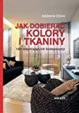 img - for Jak dobierac kolory i tkaniny. 180 inspirujacych kompozycji (Polska wersja jezykowa) book / textbook / text book