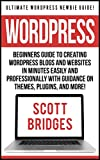 Wordpress: Ultimate Wordpress Newbie Guide! - Beginners Guide To Creating Wordpress Blogs And Websites In Minutes Easily And Professionally With Guidance ... Media Marketing, Make Money Writing, H)