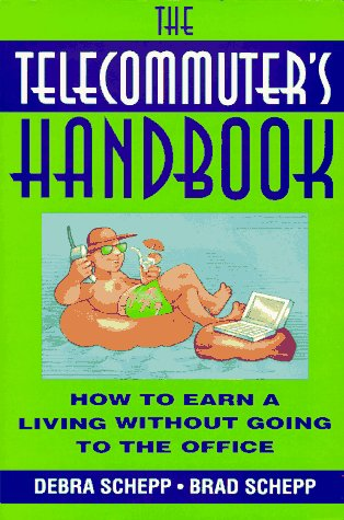 The Telecommuter's Handbook: How to Earn a Living Without Going to the Office