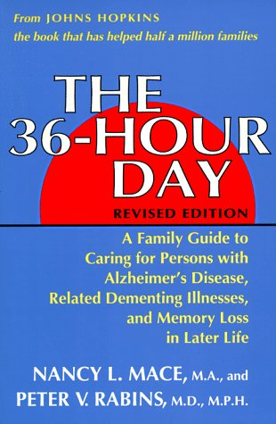 The 36-Hour Day: A Family Guide to Caring for Persons With Alzheimer&#39;s Disease, Related Dementing Illnesses, and Memory Loss in Later Life