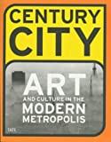 Century City: Art and Culture in the Modern Metropolis (Art Catalogue) Iwona Ed Blazwick