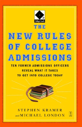 The New Rules of College Admissions: Ten Former Admissions Officers Reveal What it Takes to Get Into College Today (Fireside Books (Fireside))