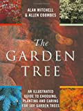 The Garden Tree: An Illustrated Guide to Choosing, Planting and Caring for 500 Garden Trees (1841880078) by Mitchell, Alan