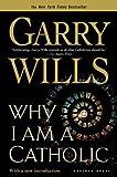 Why I Am a Catholic (0618380485) by Wills, Garry