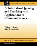 A Tutorial on Queuing and Trunking with Applications to Communications (Synthesis Lectures on Communications) (1598292684) by Tranter, William H.
