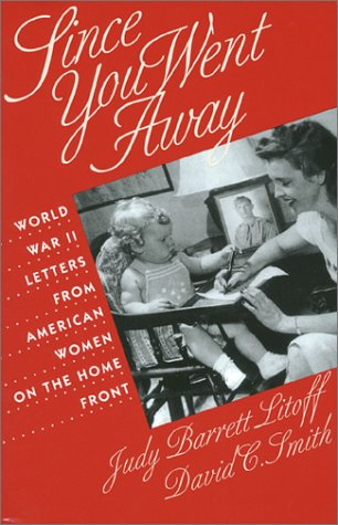 Since You Went Away: World War II Letters from American Women on the Home Front, Judy Barrett Litoff