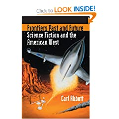 Frontiers Past And Future: Science Fiction And the American West by Carl Abbott