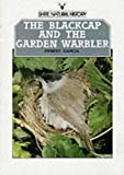 Blackcap, The and the Garden Warbler (Shire natural history)