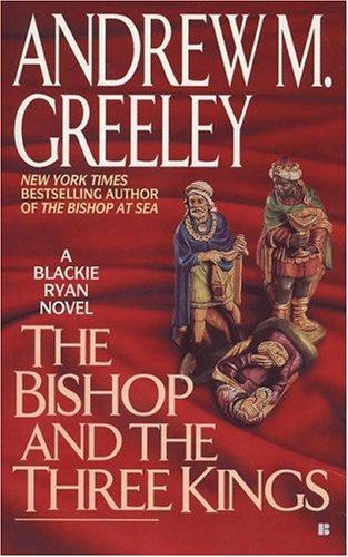 The Bishop and Three Kings (Blackie Ryan Novels), ANDREW M. GREELEY