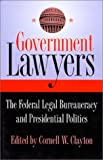 Government Lawyers: The Federal Legal Bureaucracy and Presidential Politics