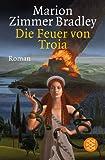 Die Feuer von Troia - Marion Zimmer Bradley
