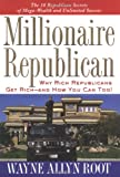 Millionaire Republican: Why Rich Republicans Get Rich--and How You Can Too!