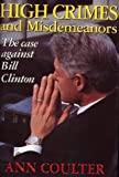 High Crimes and Misdemeanors: The Case Against Bill Clinton (0895263602) by Ann Coulter