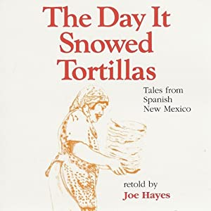 The Day It Snowed Tortillas: Tales from Spanish New Mexico | [Joe Hayes]