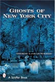 img - for Ghosts of New York City (Schiffer Book) book / textbook / text book