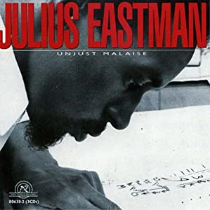 Julius Eastman: Unjust Malaise