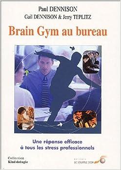 brain gym au bureau une r ponse efficace tous les stress professionne paul. Black Bedroom Furniture Sets. Home Design Ideas