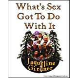 What's Sex Got to do With It ~ Jaqueline Girdner