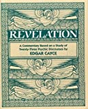 The Book of the Revelation: A Commentary Based on a Study of Twenty-Three Psychic Discourses by Edgar Cayce (0876040032) by Edgar Cayce