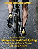 Search : A Concise Guide to Serious Recreational Cycling: Riding as a Lifetime Fitness and Social Activity