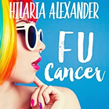 FU Cancer Audiobook by Hilaria Alexander Narrated by Elizabeth Klett