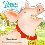 Babe The Sheep Pig What Pigs Love Best (0140564713) by Shana Corey