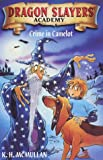 Crime in Camelot (Dragon Slayers' Academy) (0330392247) by McMullan, Kate