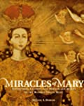 Miracles of Mary: Apparitions, Legend...