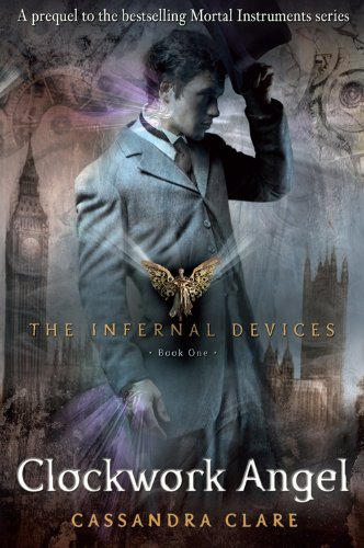 Cassandra Clare - The Infernal Devices 1: Clockwork Angel