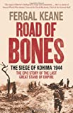 img - for Road of Bones: The Siege of Kohima 1944 - The Epic Story of the Last Great Stand of Empire book / textbook / text book