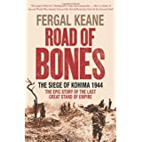 Road of Bones: The Siege of Kohima 1944 - The Epic Story of the Last Great Stand of Empireby Fergal Keane