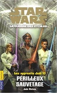 Star Wars - Les Apprentis Jedi, tome 13 : Périlleux sauvetage par Jude Waston