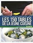 Les 150 tables de la jeune cuisine :...