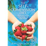 The Self-Compassion Diet: A Step-by-Step Program to Lose Weight with Loving-Kindness ~ Jean Fain