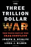 img - for The Three Trillion Dollar War: The True Cost of the Iraq Conflict [Paperback] [2008] (Author) Linda J. Bilmes, Joseph E. Stiglitz book / textbook / text book