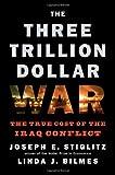 img - for The Three Trillion Dollar War: The True Cost of the Iraq Conflict [Paperback] [2008] (Author) Linda J. Bilmes, Joseph E. Stiglitz book / textbook / text book