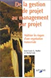 img - for De la gestion de projet au management par projet : Ma triser les risques d'une organisation transversale book / textbook / text book
