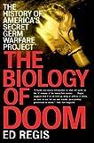 THE BIOLOGY OF DOOM: America's Secret Germ Warfare Project (080505765X) by Regis, Ed