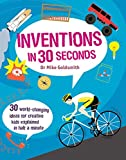 Inventions in 30 Seconds: 30 World-Changing Ideas for Creative Kids Explained in Half a Minute (Childrens 30 Second)