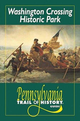 Washington Crossing Historic Park: Pennsylvania Trail of History Guide