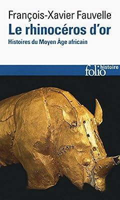 Le rhinocéros d'or: Histoires du Moyen Âge africain de François-Xavier Fauvelle