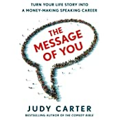 The Message of You: Turn Your Life Story into a Money-Making Speaking Career | [Judy Carter]