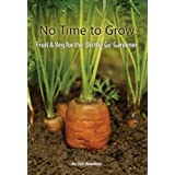 No Time to Grow: Fruit & Veg For the &#34;On the Go&#34; Gardenerby Tim Wootton