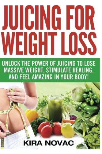 Juicing for Weight Loss: Unlock the Power of Juicing to Lose Massive Weight, Stimulate Healing, and Feel Amazing in Your Body (Juicing, Weight Loss, Alkaline Diet, Anti-Inflammatory Diet) (Volume 1) (Juicer Books Recipes compare prices)